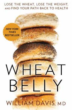 Wheat Belly by Dr. William Davis Learned about the politics and culture of food