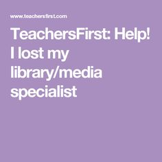 TeachersFirst: Help! I lost my library/media specialist