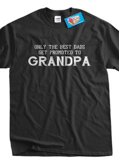 Funny Grandpa T-Shirt Only The Best Dads Get Promoted To Grandpa T-Shirt Gifts for Dad T-Shirt Tee Shirt Mens Ladies Womens Youth Kids