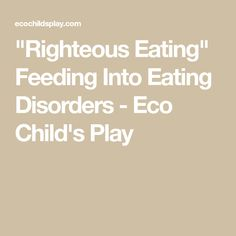 """""""Righteous Eating"""" Feeding Into Eating Disorders - Eco Child's Play"""