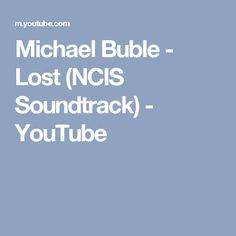 Michael Buble - Lost (NCIS Soundtrack) - YouTube