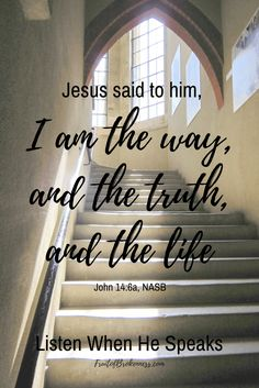 The only way. The whole truth. The abundant life. Jesus. John 14:6 Scripture image from the Listen When He Speaks Scripture Gallery