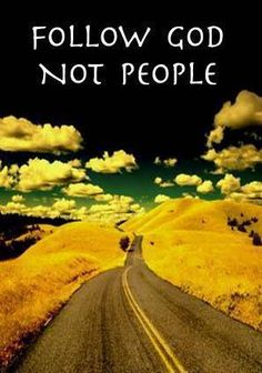 Words of #wisdom: Follow God Not People - people are not perfect - God is. People fail and make mistakes - God won't. People are tempted - #God never is. #Truth #SeekTheTruth