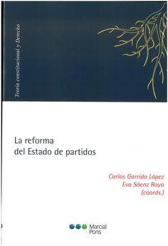Carlos Garrido López, Eva Sáenz Royo (coords.): La reforma del Estado de partidos. Madrid [etc.]: Marcial Pons, 2016, 162 p.