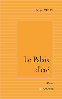 Le Palais d'été de Serge Velay, paru aux éditions Domens