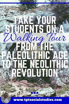 Take your students on a walking tour to teach the ways of life of the  earliest humans from the Paleolithic (Old Stone) Age to the Neolithic  (New Stone) Age and the Neolithic Revolution. Students can investigate the early humans, examine primary sources,
