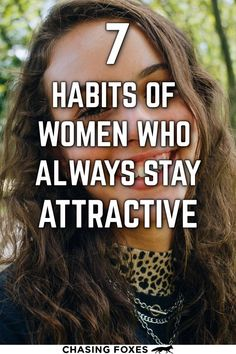 It can be stress-free to compare ourselves to other people, but thankfully, there's no objective measure of attractiveness. But there are general hacks that can help. Here are 7 general habits of women who always stay attractive.
