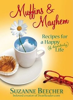 Muffins and Mayhem: Recipes for a Happy--if Disorderly--Life
