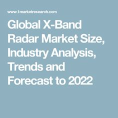 Global X-Band Radar Market Size, Industry Analysis, Trends and Forecast to 2022