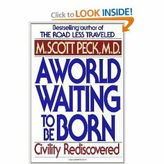 A World Waiting to Be Born: Civility Rediscovered: M. Scott Peck: 9780553373172: Amazon.com: Books