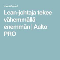 Lean-johtaja tekee vähemmällä enemmän   Aalto PRO