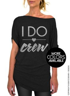 "Use coupon code ""pinterest"" I Do Crew Shirt - Black Longer Length Slouchy Tee. Bridesmaid Bachlorette Party Shirt. Gold Pink Silver Ink Available by DentzDesign"
