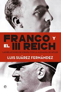 Franco y el III Reich : las relaciones de España con la Alemania de Hitler / Luis Suárez Fernández http://fama.us.es/record=b2694309~S5*spi