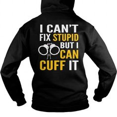 Awesome Tee cant fix stupid but can cuff Correctional Officer  cant fix stupid but can cuff T-Shirts