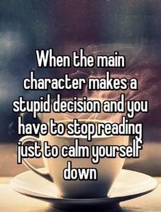 When the main character makes a stupid decision an. -book quotes When the main character makes a stupid decision an. -quotes When the main character makes a stupid decision an. -book quotes When the main character makes a stupid decision an. Books And Tea, I Love Books, Good Books, Books To Read, Book Nerd Problems, Bookworm Problems, Reader Problems, Citations Film, Reading Quotes