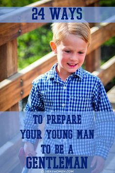 How do you prepare you son to grow up to be a gentleman? 24 Ways to Prepare Your Young Man to Become a Gentleman ~ Club31Women