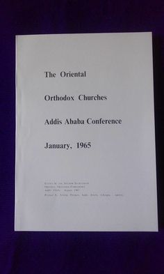 """The Oriental Orthodox Churches, Addis Ababa Conference"". Reprint of the acts of the 4th Council of Christianity, according to Ethiopian Faith.150 pages / B&W with illustrations."