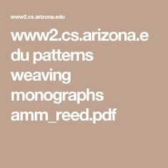 www2.cs.arizona.edu patterns weaving monographs amm_reed.pdf GUIDE TO HAND WEAVING arranged for use on looms of REED LOOM COMPANY of Springfield, Ohio