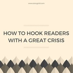 Every novel must hook readers with a great crisis. But what is a crisis and how do you create one that will keep people turning pages?