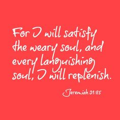 """""""For I will satisfy the weary soul, and every languishing soul, I will replenish."""" Jeremiah 31:25. A blog post about tiredness and chronic illness. www.uncommonlybrave.com"""