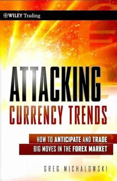 Attacking Currency Trends: How to Anticipate and Trade Big Moves in the Forex Market