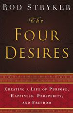 The Four Desires by Yogarupa Rod Stryker Determine your life's purpose, and then set about accomplishing it.