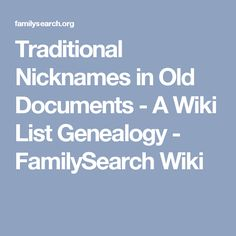 Traditional Nicknames in Old Documents - A Wiki List Genealogy - FamilySearch Wiki