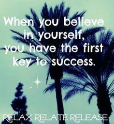 Believing in yourself is the first key to success - power of believing in yourself is key. Starting point my journey into self belief.
