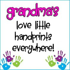 Grandma's love little handprints everywhere! We've learned to miss them and appreciate them after our children were grown and out of the house. (Handprints are now welcome at my house.)