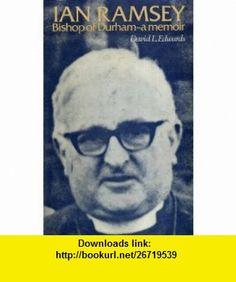 Ian Ramsey, Bishop of Durham A Memoir (9780192131119) David L. Edwards , ISBN-10: 0192131117  , ISBN-13: 978-0192131119 ,  , tutorials , pdf , ebook , torrent , downloads , rapidshare , filesonic , hotfile , megaupload , fileserve