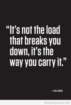 Life motivational amazing quote 2014 - got to carry it different and distribute the weight