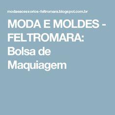 MODA  E  MOLDES -         FELTROMARA: Bolsa de  Maquiagem