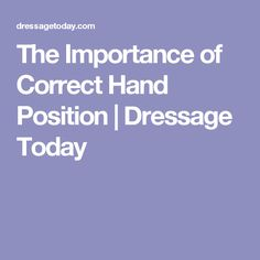 The Importance of Correct Hand Position | Dressage Today