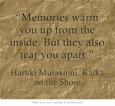 """""""Memories warm you up from the inside. But they also tear you..."""