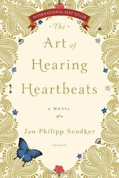 The Art of Hearing Heartbeats by Jan-Philipp Sendker  I just loved this book. So beautiful and so thought-provoking.
