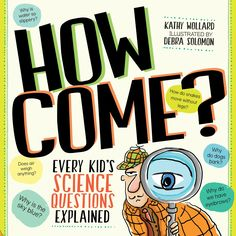 How Come? by Kathy Wollard.  This is such a fun book for curious kids!  It's full of questions and scientific answers.