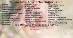 """""""Do you or a loved ones suffer from: … You may have dysautonomia-P.O.T.S. (Postural Orthostatic Tachycardia Syndrome)""""   