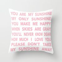 Throw Pillows featuring You Are My Sunshine in Pink by Paint Me Pink
