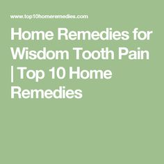 Home Remedies for Wisdom Tooth Pain | Top 10 Home Remedies