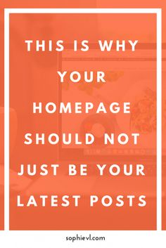 Why your Homepage Should Not be your Latest Posts