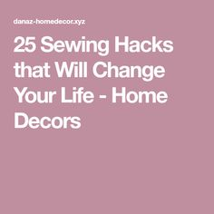 25 Sewing Hacks that Will Change Your Life - Home Decors