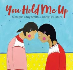 You Hold Me Up by Monique Gray Smith This vibrant picture book, beautifully illustrated by celebrated artist Danielle Daniel, encourages children to show love and support for each other and to consider each other's well-being in their everyday actions. New Books, Good Books, First Grade Books, Books About Kindness, Khadra, Up Book, Magazines For Kids, Children's Literature, Stories For Kids