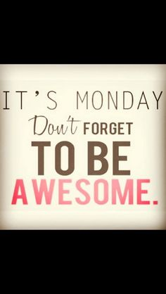 It's Monday. Don't forget to be awesome. #amtrying #Monday