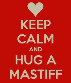 KEEP CALM AND HUG A #MASTIFF