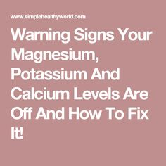 Warning Signs Your Magnesium, Potassium And Calcium Levels Are Off And How To Fix It!