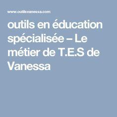 outils en éducation spécialisée – Le métier de T.E.S de Vanessa