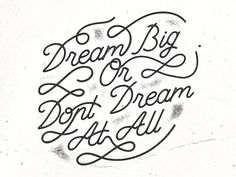 Dream big or don't dream at all #typography #type #lettering