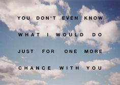 Just one more chance with you Old Quotes, Life Quotes, Cool Words, Wise Words, Favorite Quotes, Best Quotes, Something To Remember, Shall We Date, You Are The World