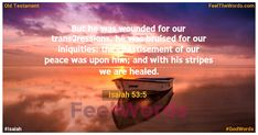 But he was wounded for our transgressions, he was bruised for our iniquities: the chastisement of our peace was upon him; and with his stripes we are healed. Famous Bible Verses, Popular Bible Verses, Isaiah 53 5, Verses About Love, Peace Be Upon Him, Old Testament, Healing, Stripes, God