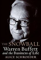 The snowball : Warren Buffett and the business of life (eBook, 2008) [University of Nebraska Omaha]